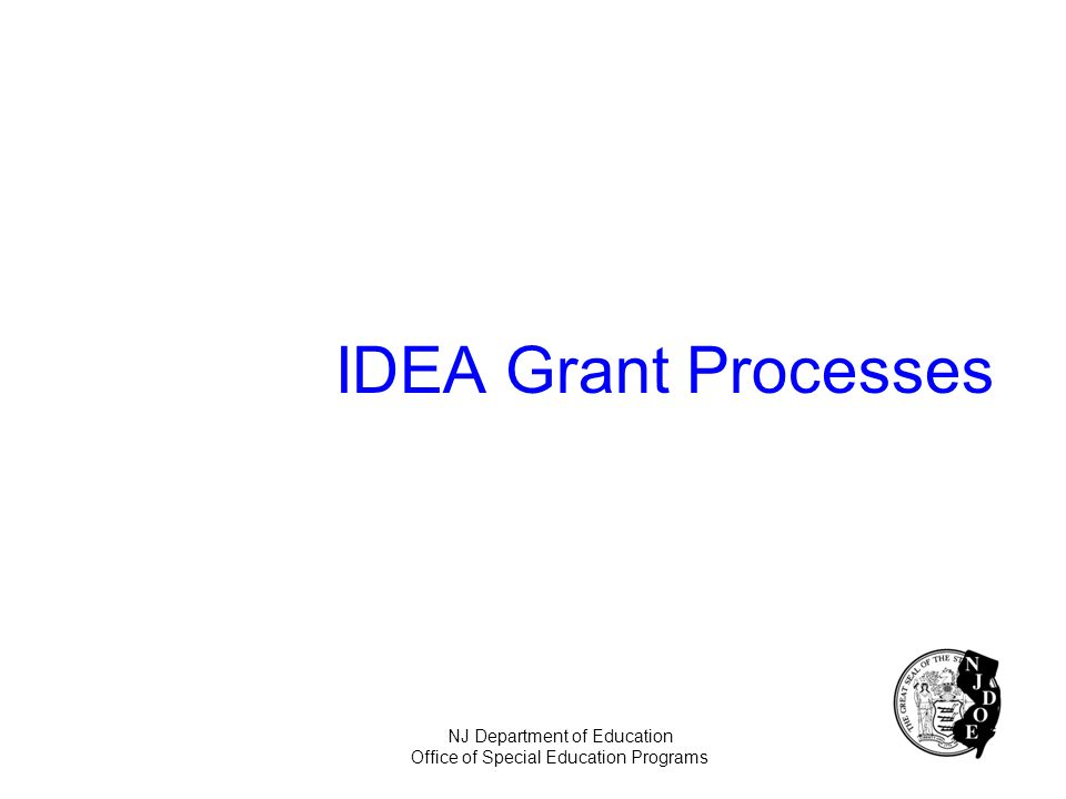 IDEA Grant Processes NJ Department of Education Office of Special Education Programs