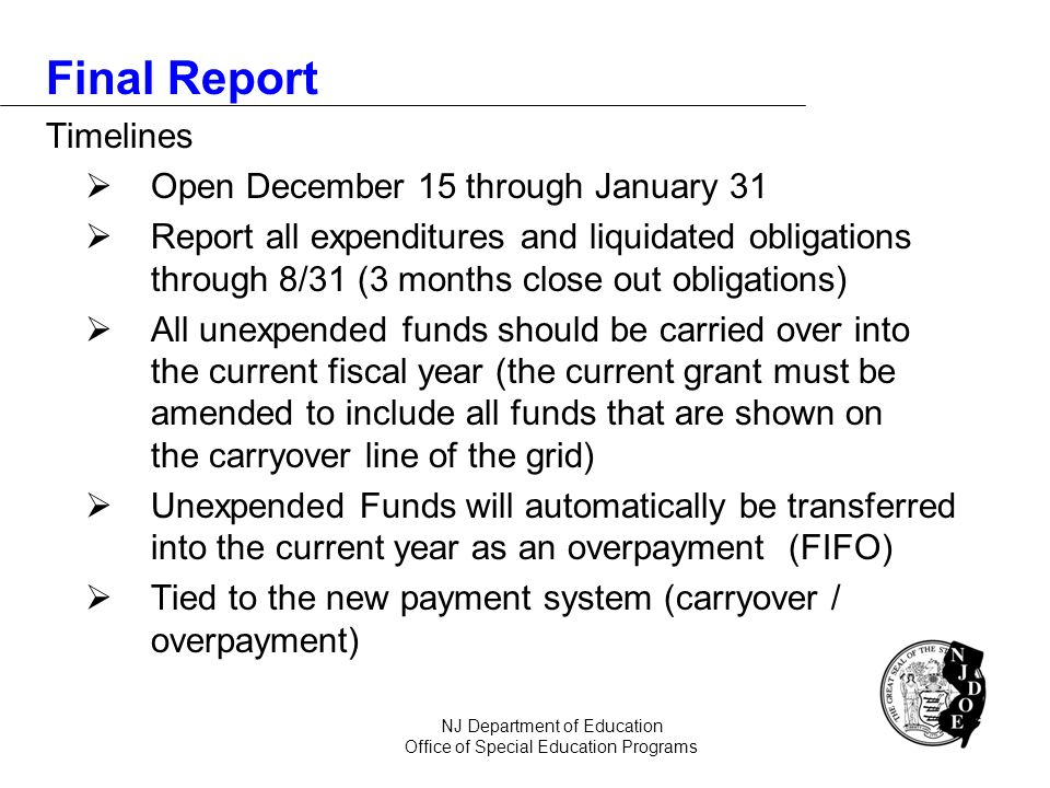 Final Report Timelines Open December 15 through January 31 Report all expenditures and liquidated obligations through 8/31 (3 months close out obligat
