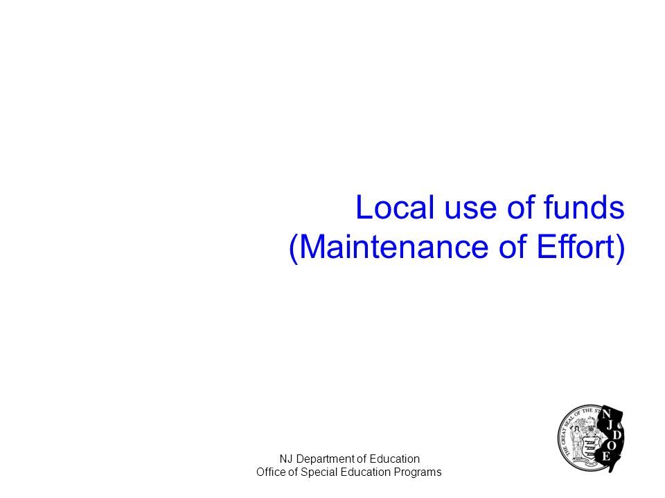 NJ Department of Education Office of Special Education Programs Local use of funds (Maintenance of Effort)