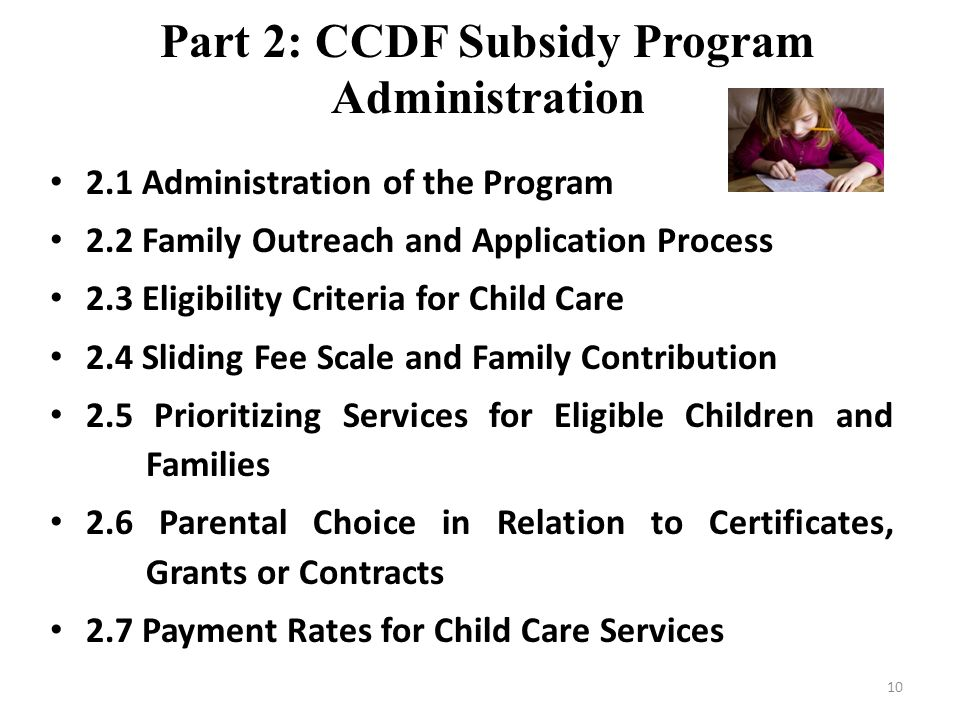 Part 2: CCDF Subsidy Program Administration 2.1 Administration of the Program 2.2 Family Outreach and Application Process 2.3 Eligibility Criteria for