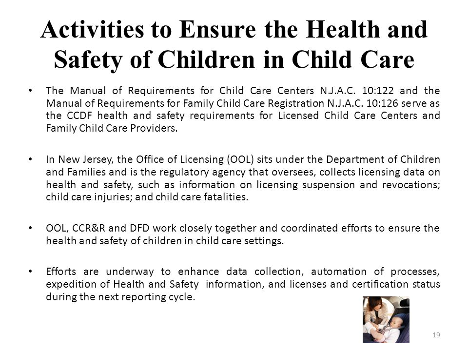 Activities to Ensure the Health and Safety of Children in Child Care The Manual of Requirements for Child Care Centers N.J.A.C. 10:122 and the Manual