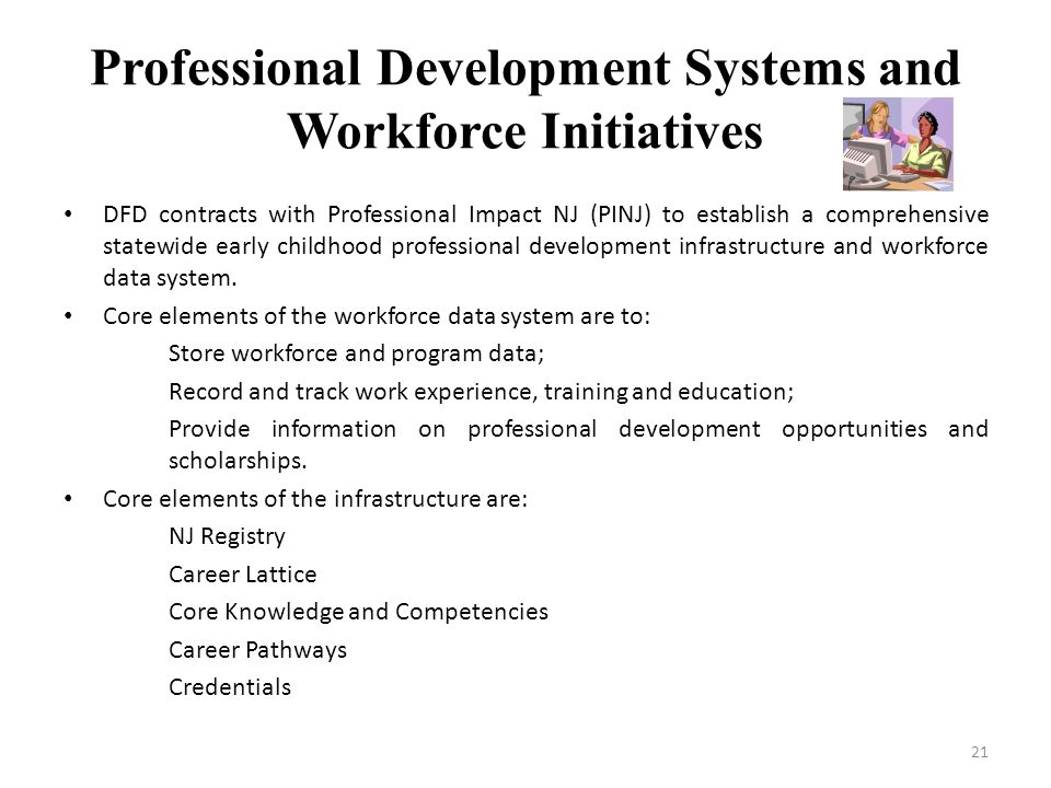 Professional Development Systems and Workforce Initiatives DFD contracts with Professional Impact NJ (PINJ) to establish a comprehensive statewide ear