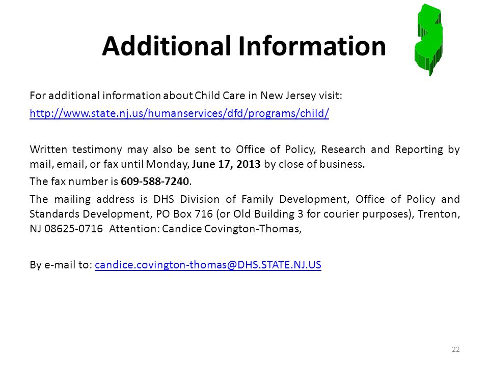 Additional Information For additional information about Child Care in New Jersey visit: http://www.state.nj.us/humanservices/dfd/programs/child/ Writt