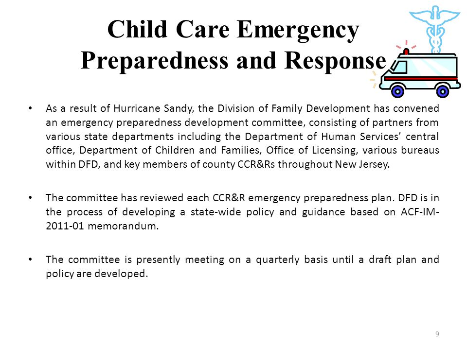 Child Care Emergency Preparedness and Response As a result of Hurricane Sandy, the Division of Family Development has convened an emergency preparedne
