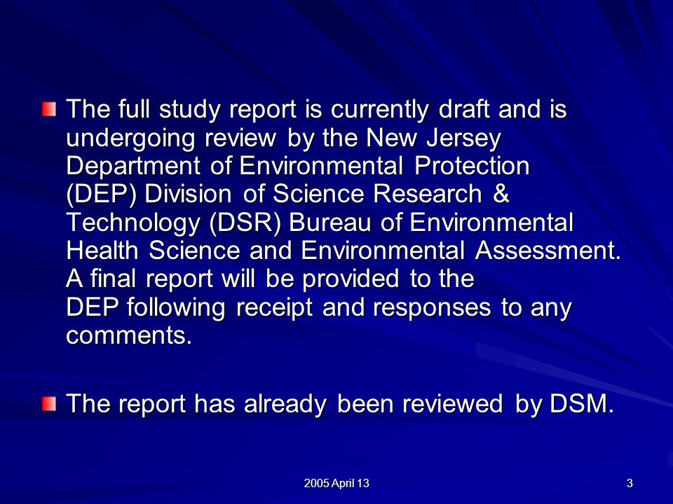 2005 April 13 3 The full study report is currently draft and is undergoing review by the New Jersey Department of Environmental Protection (DEP) Division of Science Research & Technology (DSR) Bureau of Environmental Health Science and Environmental Assessment.