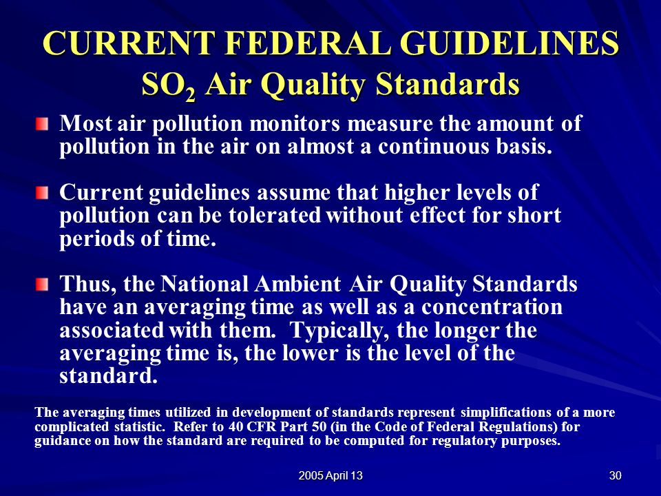 2005 April 13 30 CURRENT FEDERAL GUIDELINES SO 2 Air Quality Standards Most air pollution monitors measure the amount of pollution in the air on almost a continuous basis.