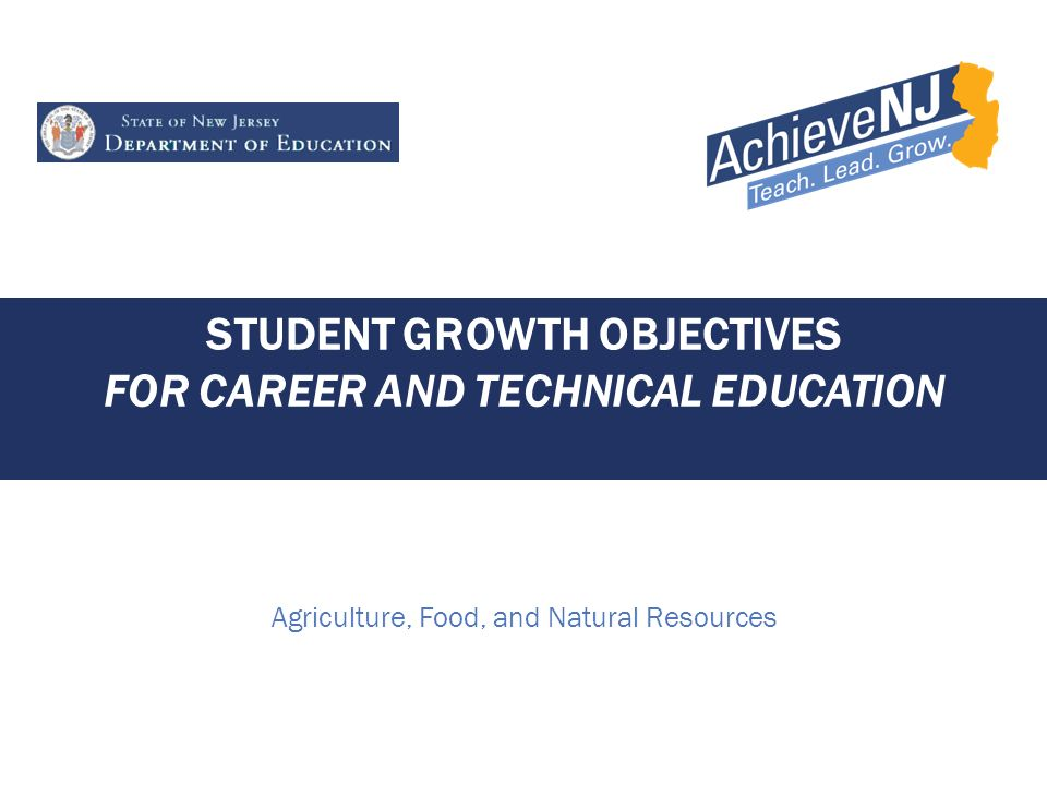 STUDENT GROWTH OBJECTIVES FOR CAREER AND TECHNICAL EDUCATION Agriculture, Food, and Natural Resources