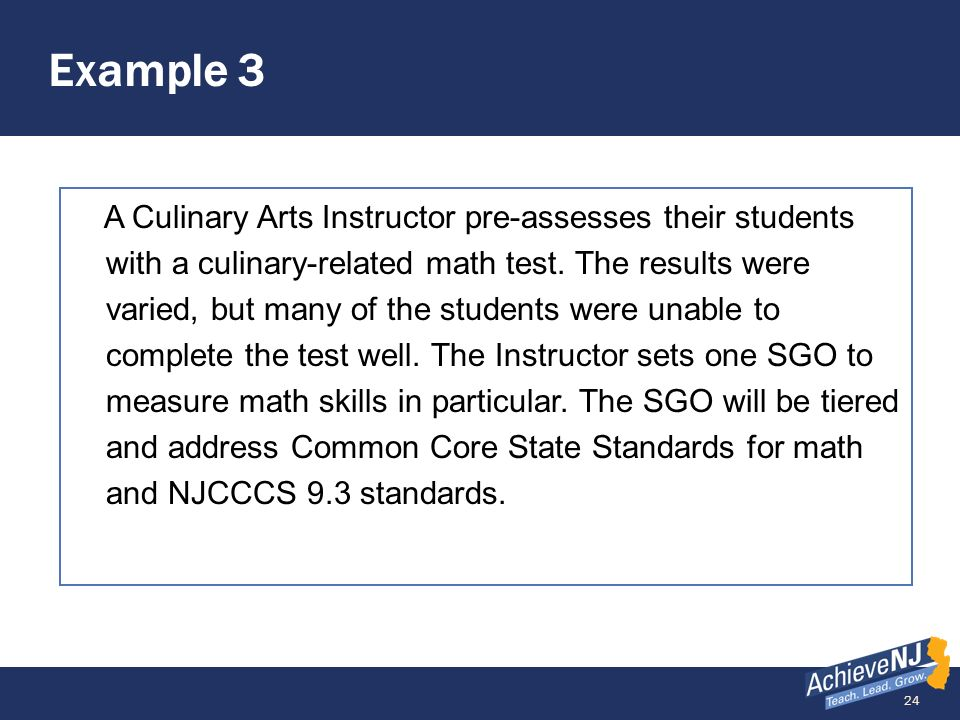 24 Example 3 A Culinary Arts Instructor pre-assesses their students with a culinary-related math test. The results were varied, but many of the studen