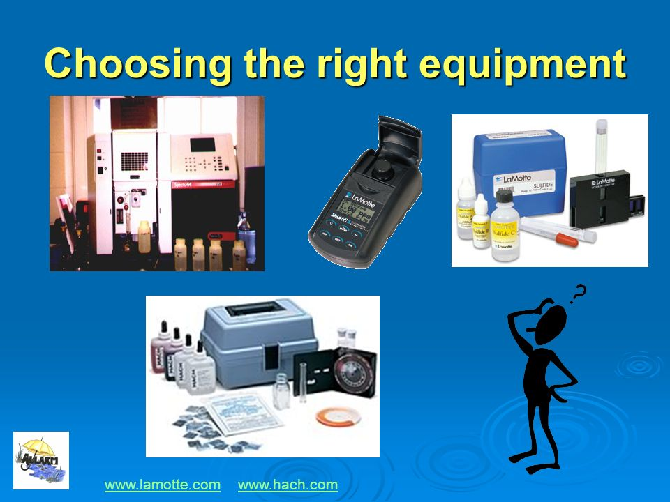 Choosing the right equipment www.lamotte.comwww.lamotte.com www.hach.comwww.hach.com