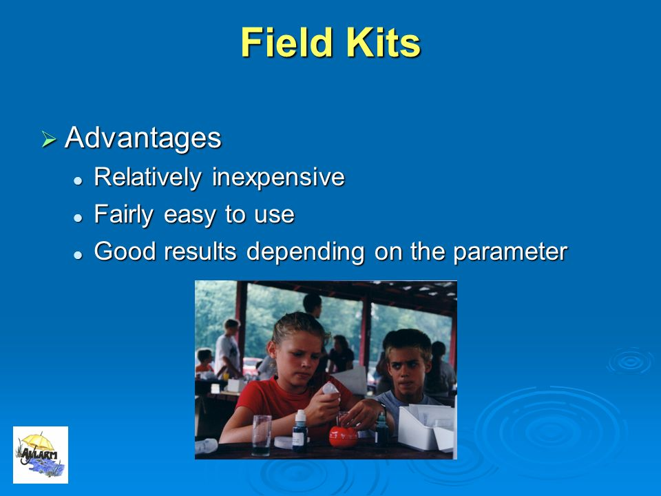 Field Kits Advantages Advantages Relatively inexpensive Relatively inexpensive Fairly easy to use Fairly easy to use Good results depending on the par