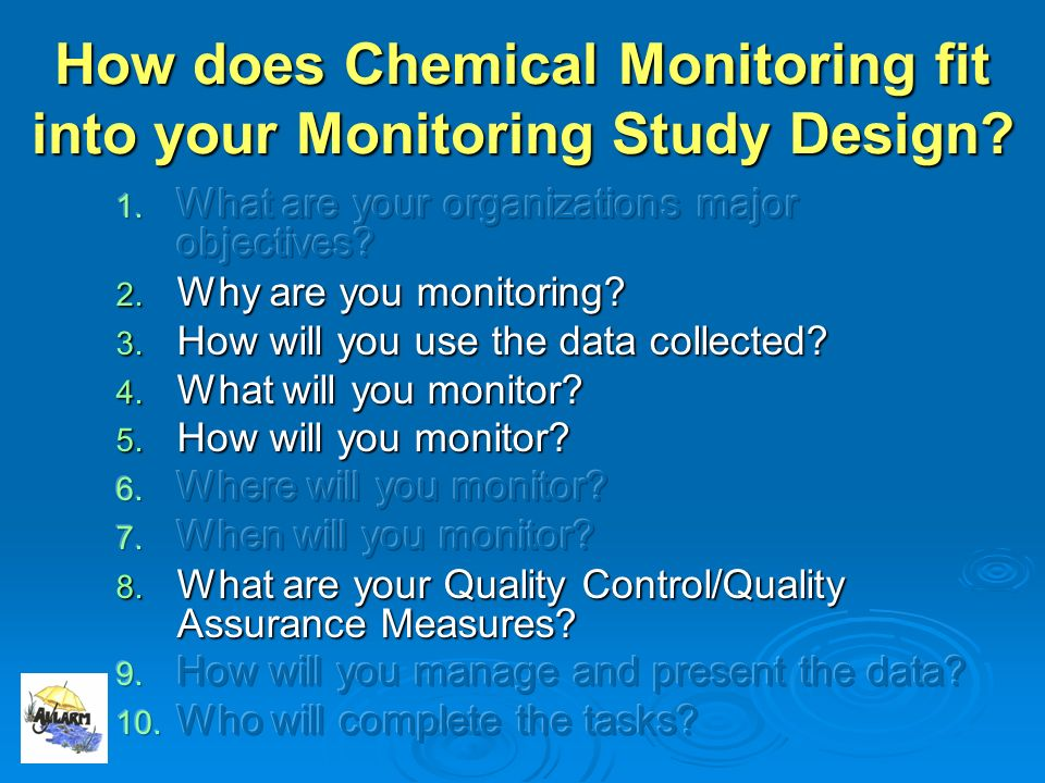 Connecting Data Use To Monitoring Study Design What is your monitoring purpose.