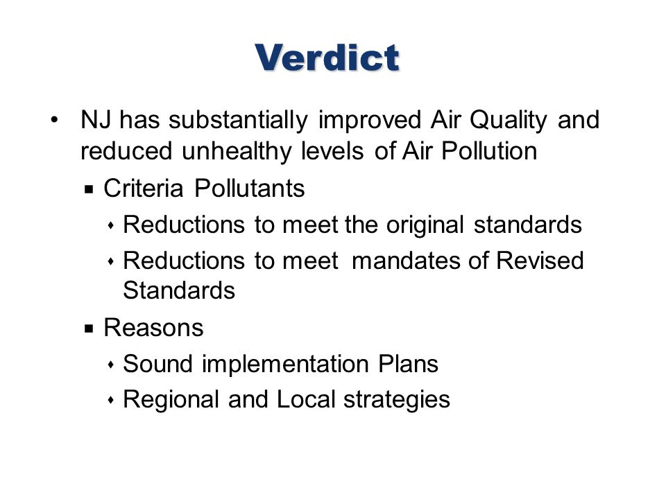 NJ has substantially improved Air Quality and reduced unhealthy levels of Air Pollution Criteria Pollutants Reductions to meet the original standards