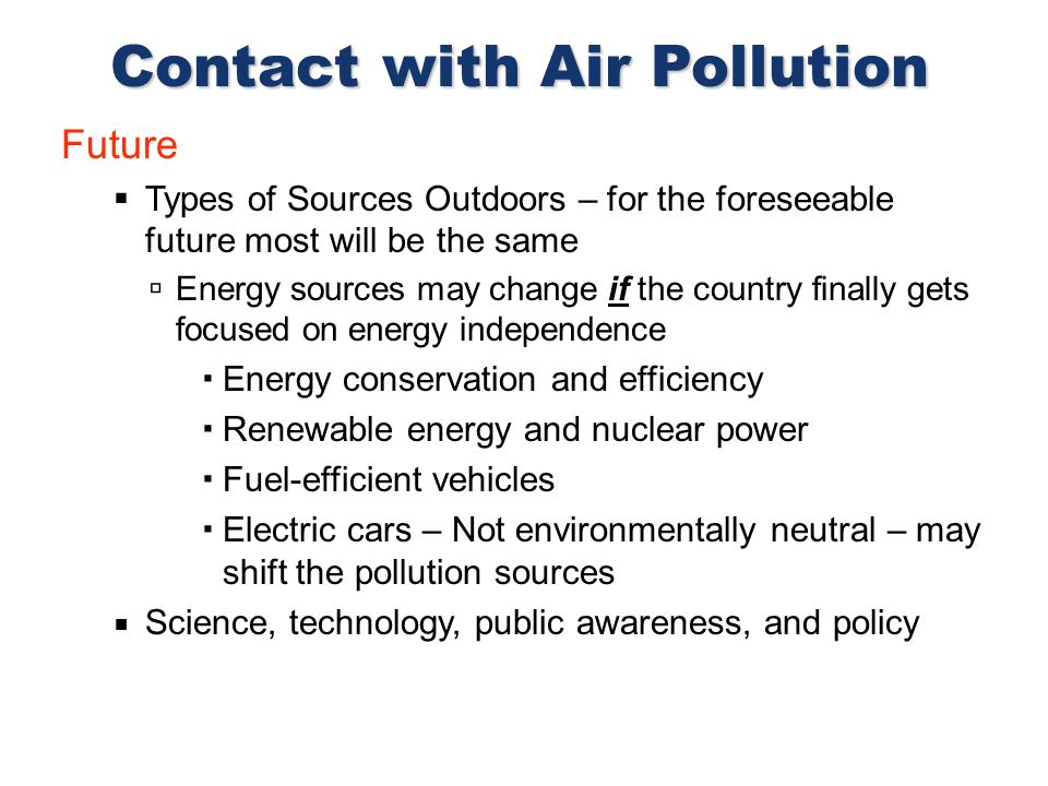 Future Types of Sources Outdoors – for the foreseeable future most will be the same Energy sources may change if the country finally gets focused on e