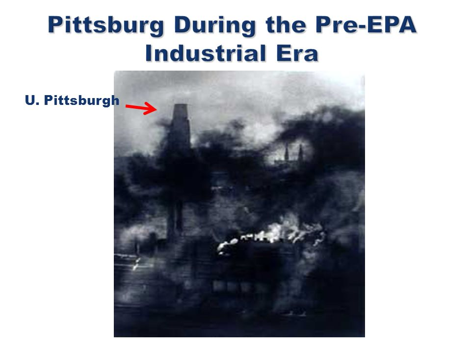 Pittsburg During the Pre-EPA Industrial Era U. Pittsburgh