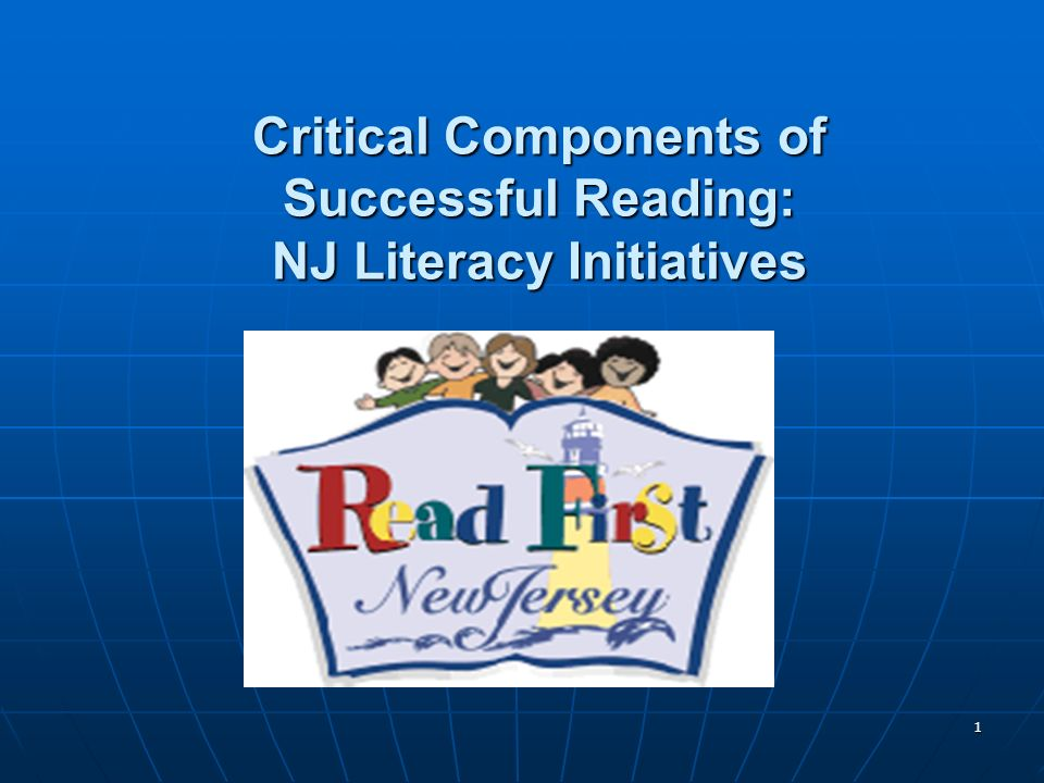 1 Critical Components of Successful Reading: NJ Literacy Initiatives