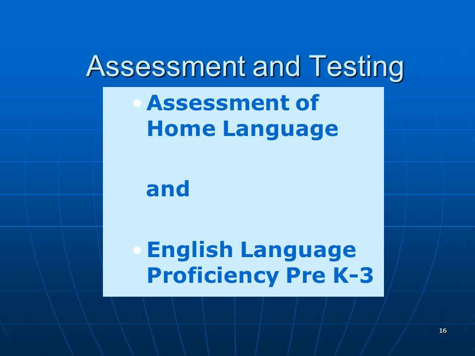 16 Assessment and Testing Assessment of Home Language and English Language Proficiency Pre K-3