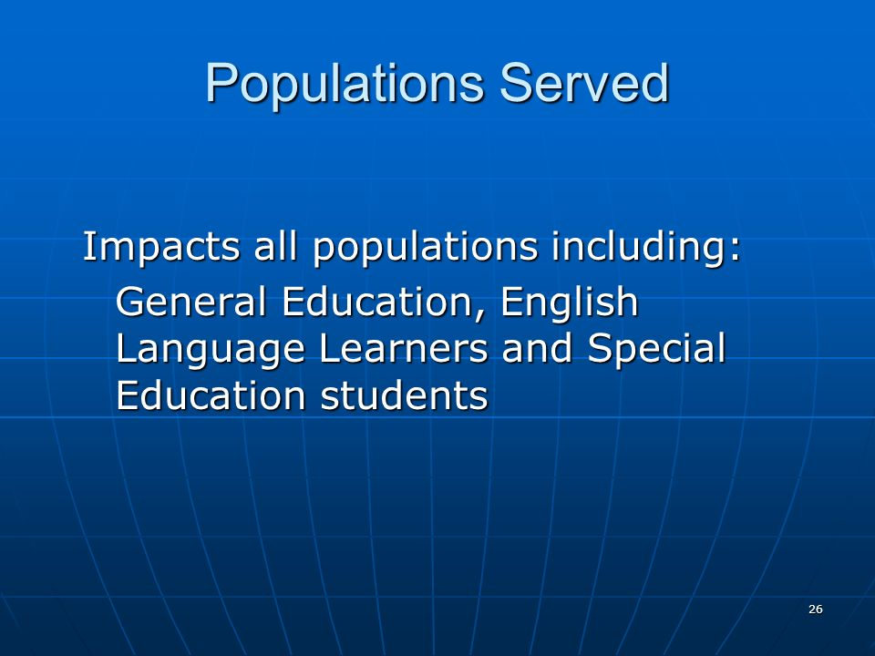 26 Populations Served Impacts all populations including: General Education, English Language Learners and Special Education students