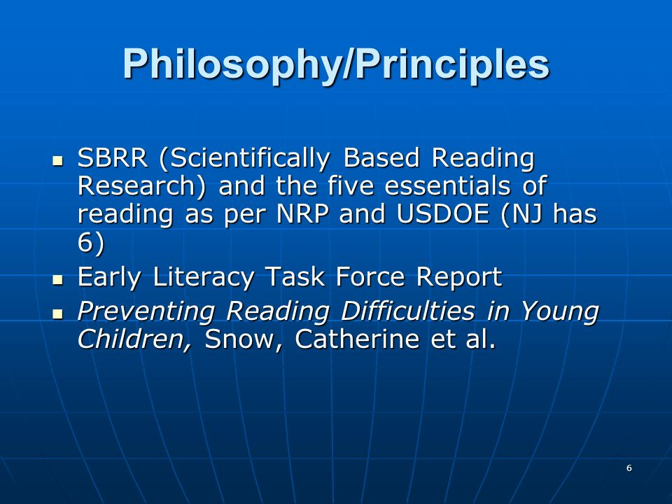 6 Philosophy/Principles SBRR (Scientifically Based Reading Research) and the five essentials of reading as per NRP and USDOE (NJ has 6) SBRR (Scientif