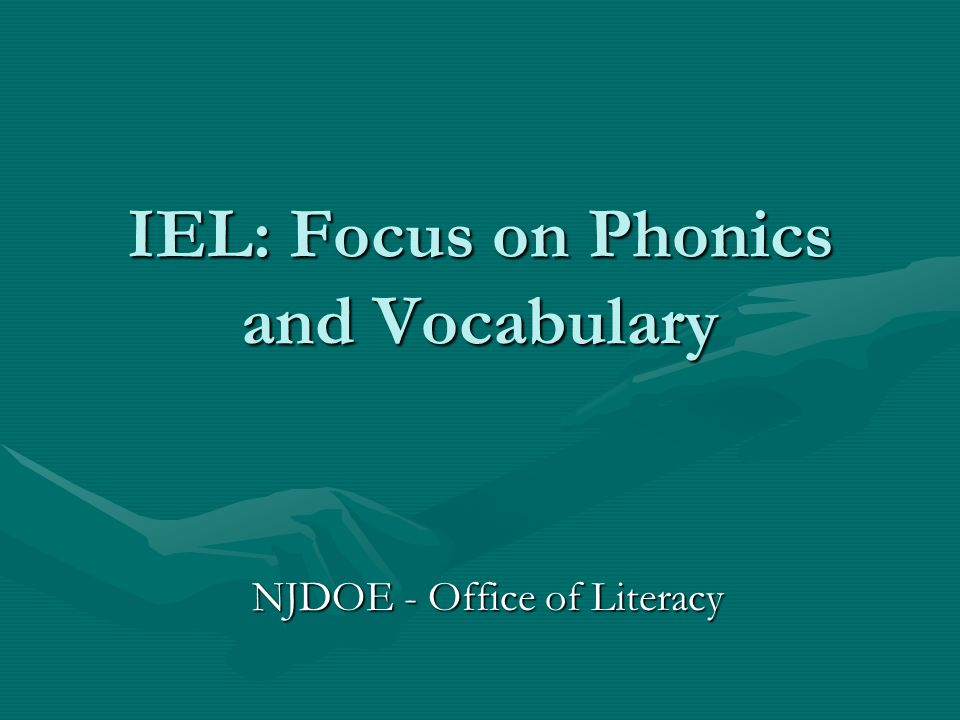 IEL: Focus on Phonics and Vocabulary NJDOE - Office of Literacy