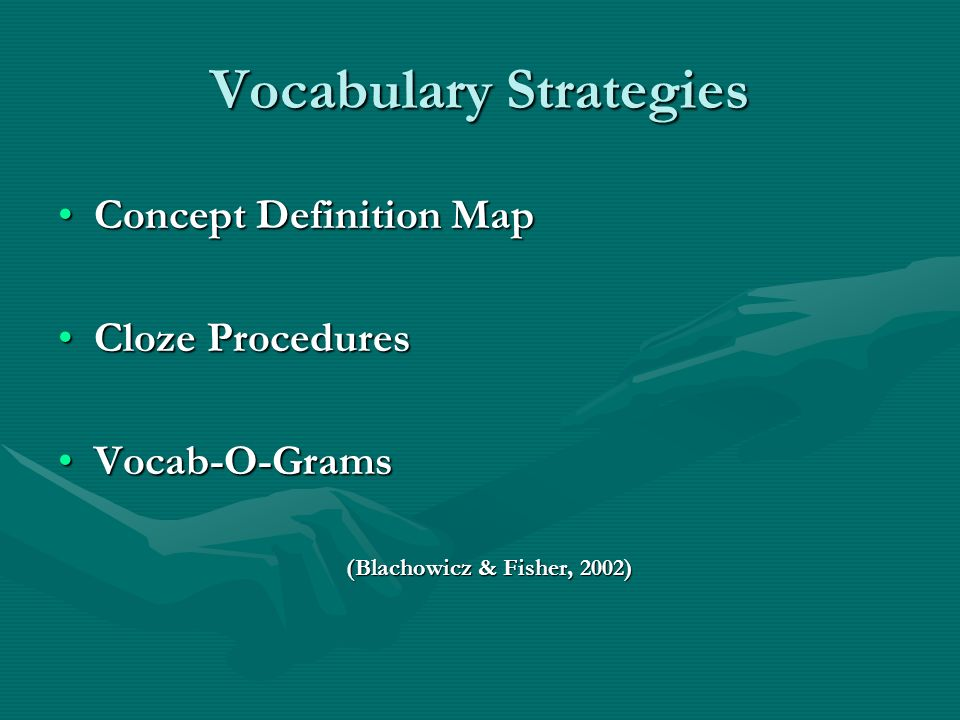 Vocabulary Strategies Concept Definition MapConcept Definition Map Cloze ProceduresCloze Procedures Vocab-O-GramsVocab-O-Grams (Blachowicz & Fisher, 2002)