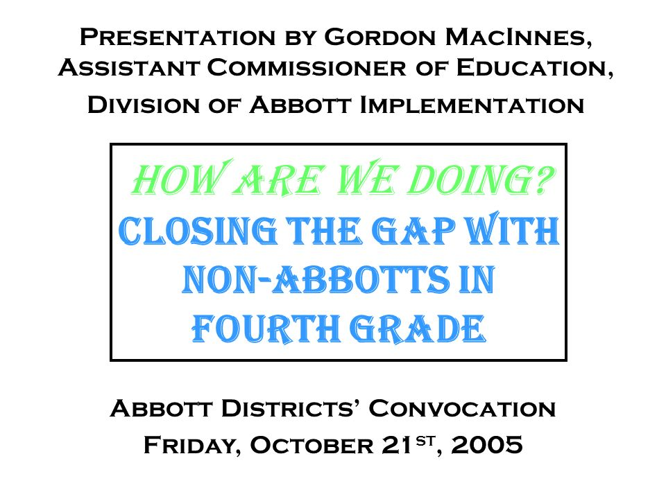 October 21, 2005How Are We Doing.Closing the Gap with Non-Abbotts in 4th Gr.