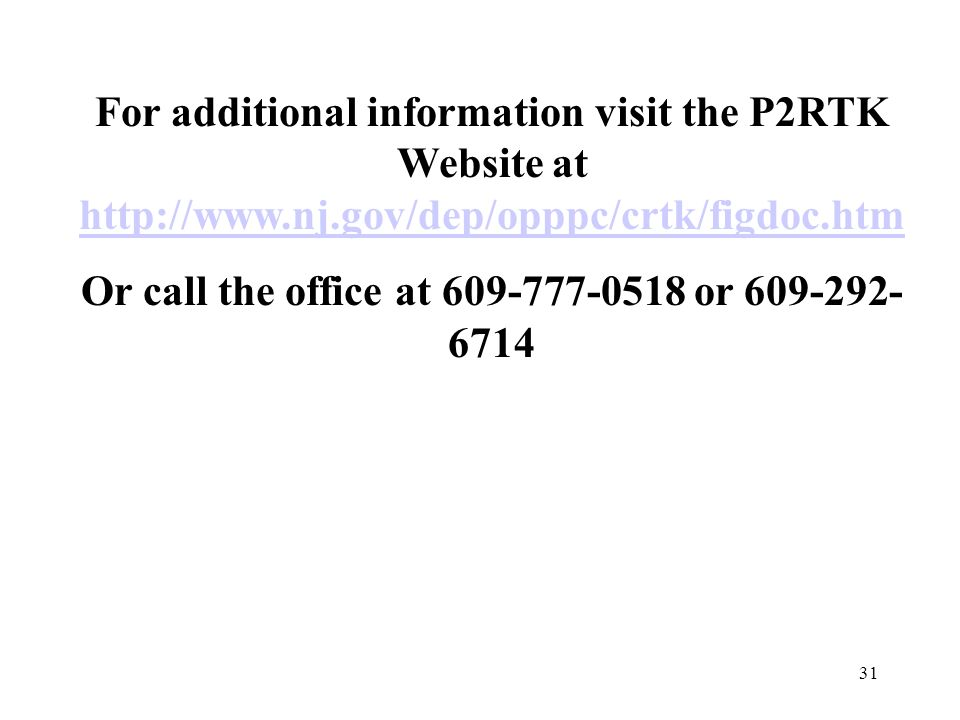 31 For additional information visit the P2RTK Website at     Or call the office at or
