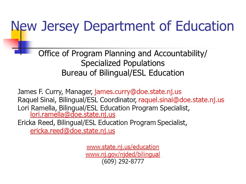 New Jersey Department of Education Office of Program Planning and Accountability/ Specialized Populations Bureau of Bilingual/ESL Education James F.