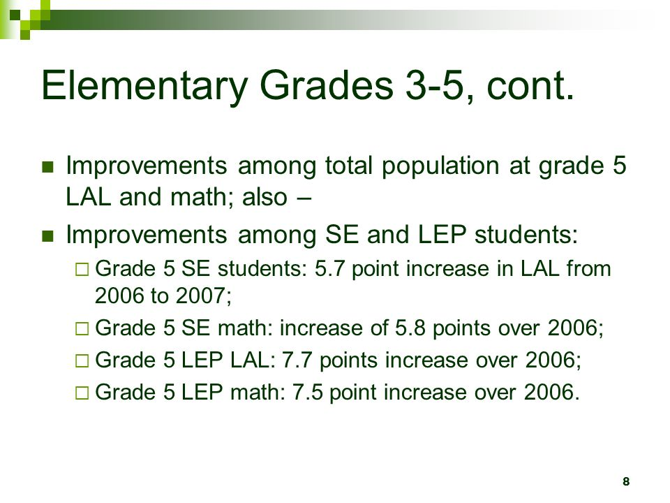 8 Elementary Grades 3-5, cont. Improvements among total population at grade 5 LAL and math; also – Improvements among SE and LEP students: Grade 5 SE