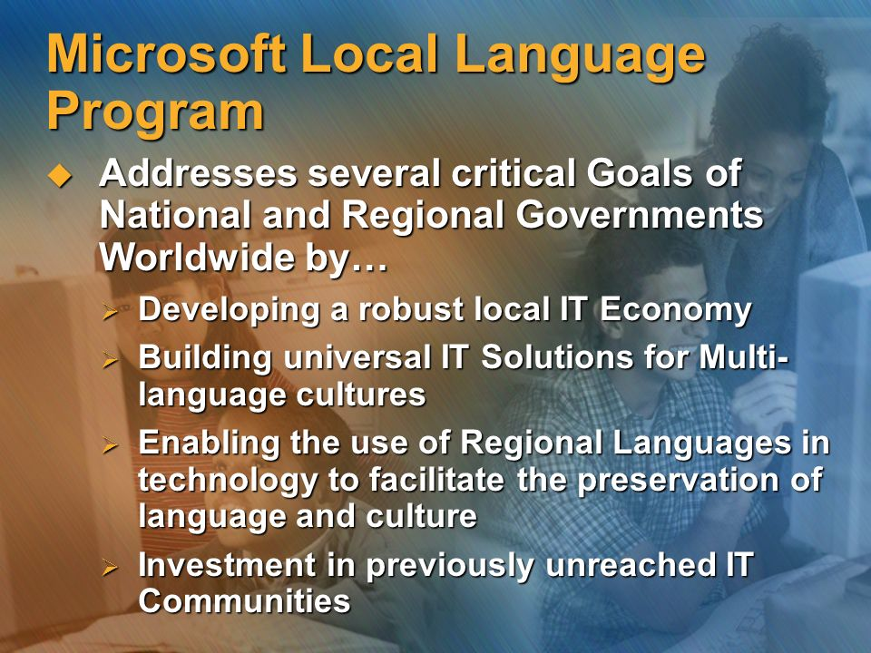 Microsoft Local Language Program Addresses several critical Goals of National and Regional Governments Worldwide by… Addresses several critical Goals