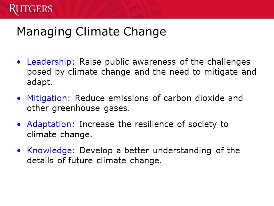 Managing Climate Change Leadership: Raise public awareness of the challenges posed by climate change and the need to mitigate and adapt.