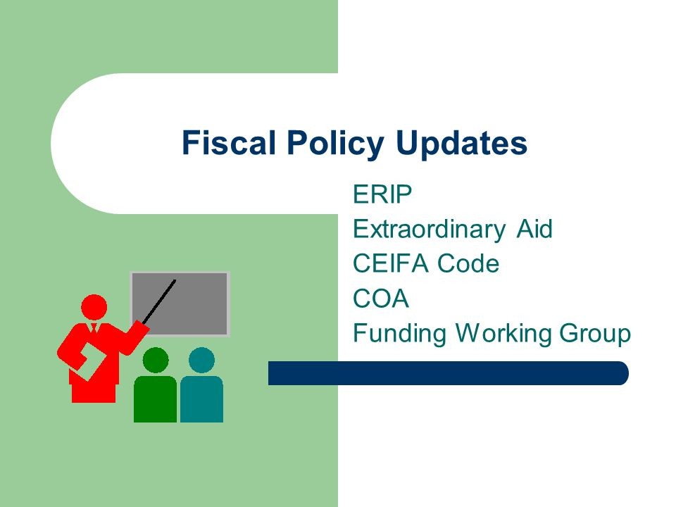Fiscal Policy Updates ERIP Extraordinary Aid CEIFA Code COA Funding Working Group