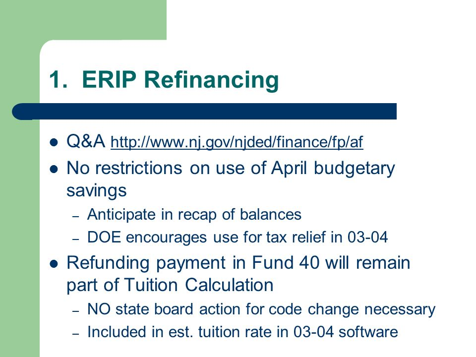1. ERIP Refinancing Q&A http://www.nj.gov/njded/finance/fp/af http://www.nj.gov/njded/finance/fp/af No restrictions on use of April budgetary savings