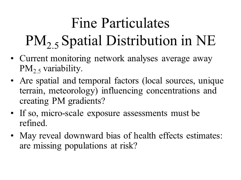 Fine Particulates PM 2.5 Spatial Distribution in NE Current monitoring network analyses average away PM 2.5 variability.