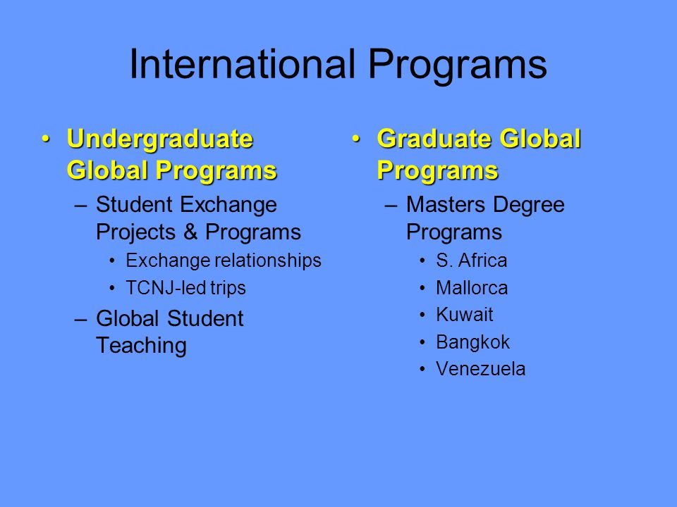 International Programs Undergraduate Global ProgramsUndergraduate Global Programs –Student Exchange Projects & Programs Exchange relationships TCNJ-le