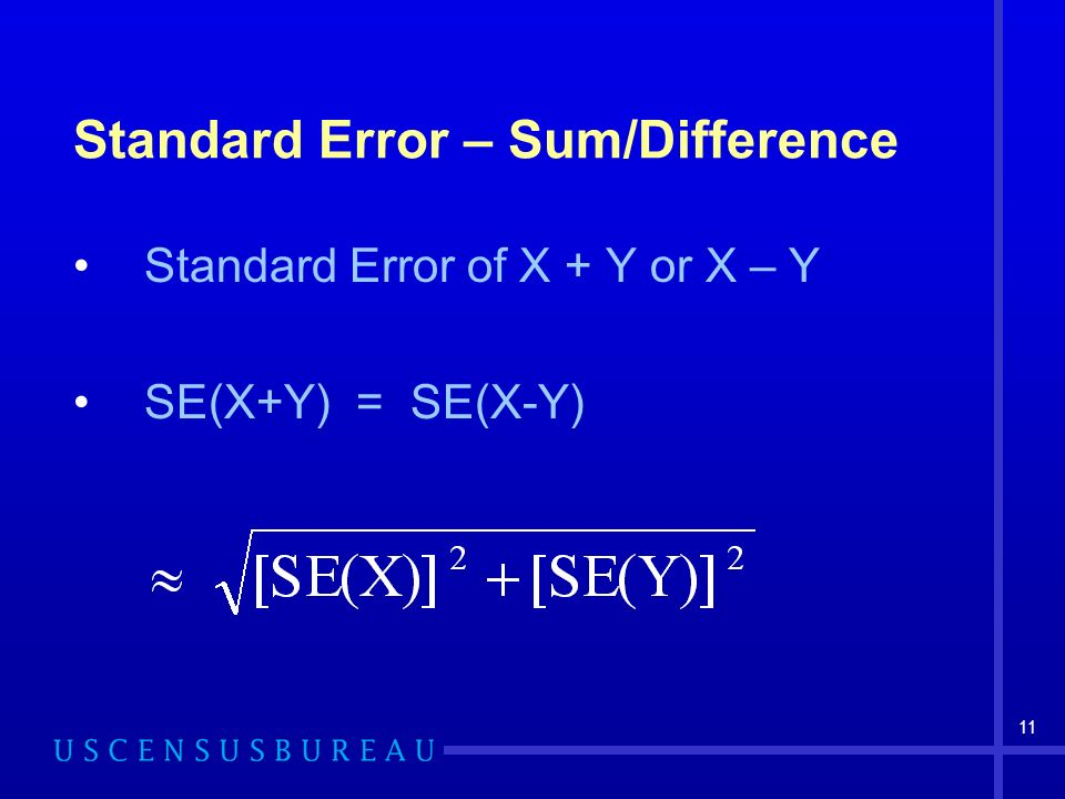 11 Standard Error – Sum/Difference Standard Error of X + Y or X – Y SE(X+Y) = SE(X-Y)