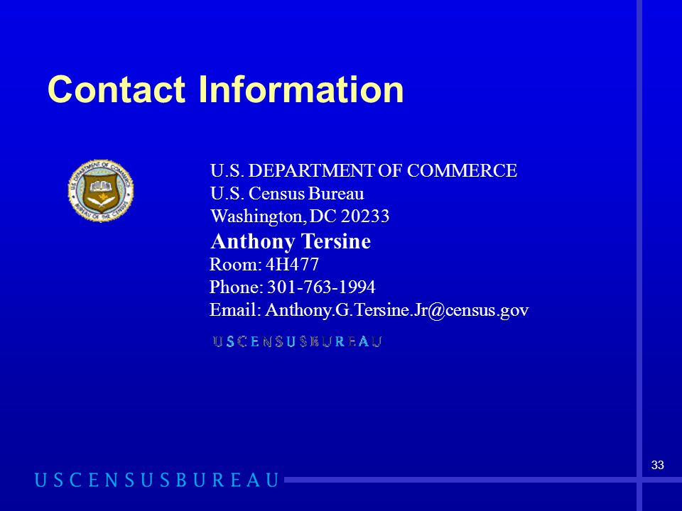 33 Room: 4H477 Phone: 301-763-1994 Email: Anthony.G.Tersine.Jr@census.gov U.S.