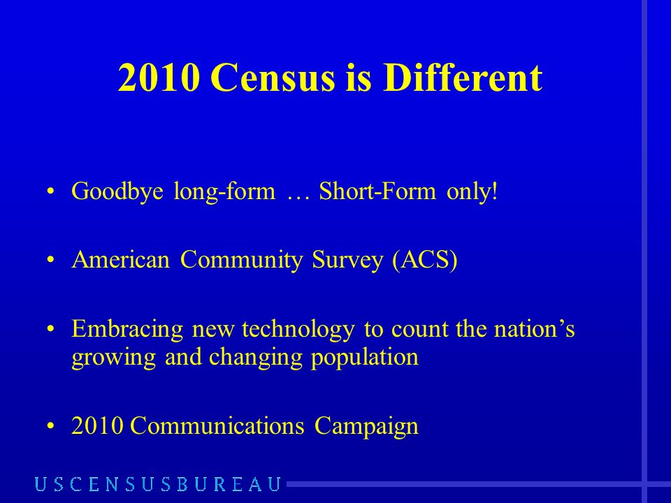 2010 Census is Different Goodbye long-form … Short-Form only.