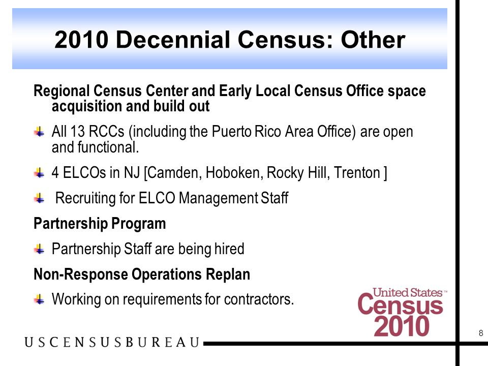 8 Regional Census Center and Early Local Census Office space acquisition and build out All 13 RCCs (including the Puerto Rico Area Office) are open and functional.