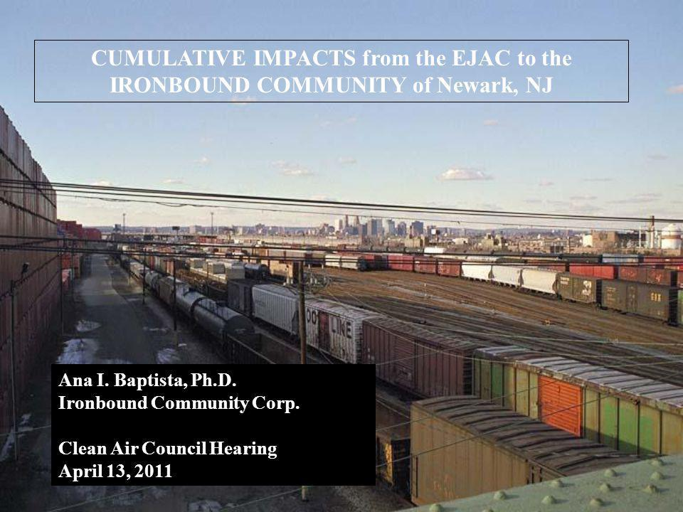 CUMULATIVE IMPACTS from the EJAC to the IRONBOUND COMMUNITY of Newark, NJ Ana I.