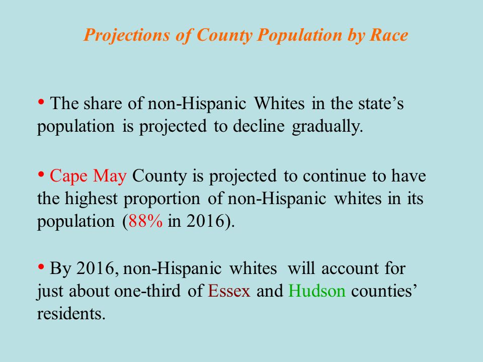 Population Projections for New Jersey Overview Hispanics, Multiracial and Other Races are projected to grow fast.