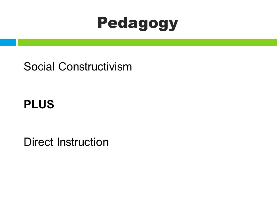 Pedagogy Social Constructivism PLUS Direct Instruction