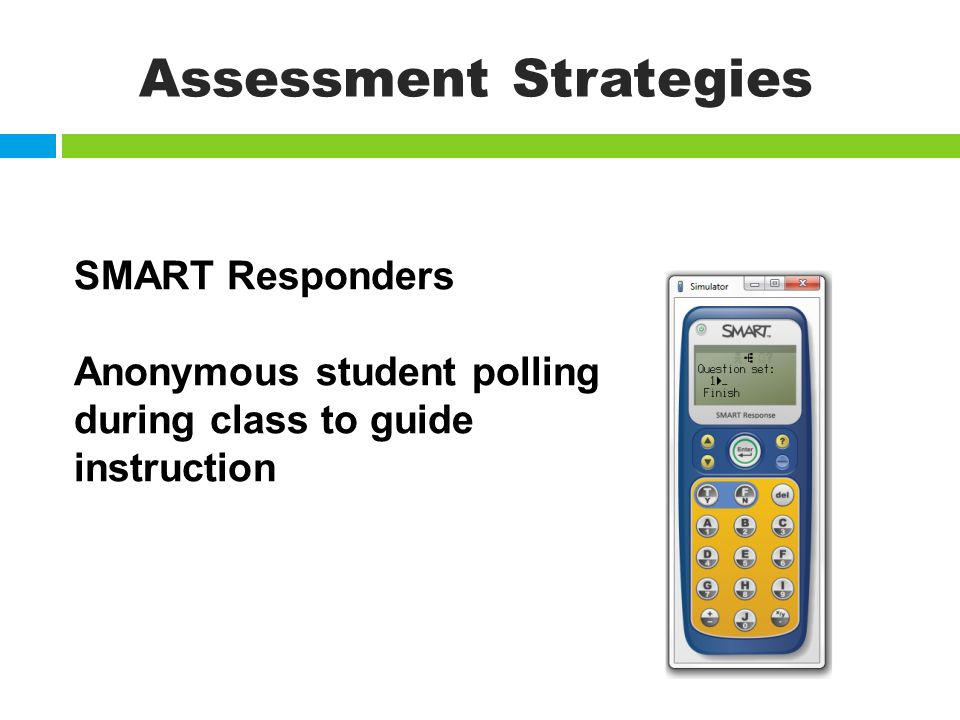 Assessment Strategies SMART Responders Anonymous student polling during class to guide instruction