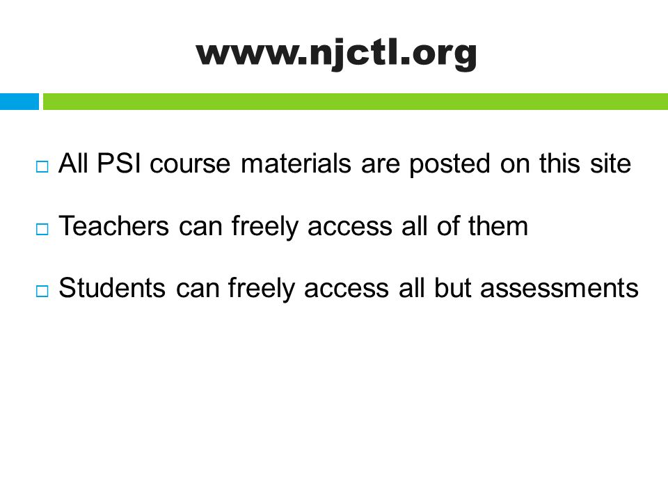 www.njctl.org All PSI course materials are posted on this site Teachers can freely access all of them Students can freely access all but assessments