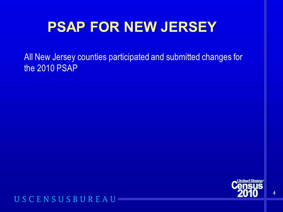 PSAP FOR NEW JERSEY 4 All New Jersey counties participated and submitted changes for the 2010 PSAP.