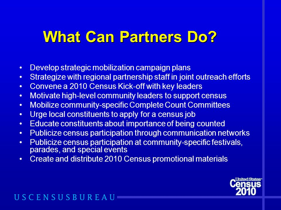 What Can Partners Do? Develop strategic mobilization campaign plans Strategize with regional partnership staff in joint outreach efforts Convene a 201