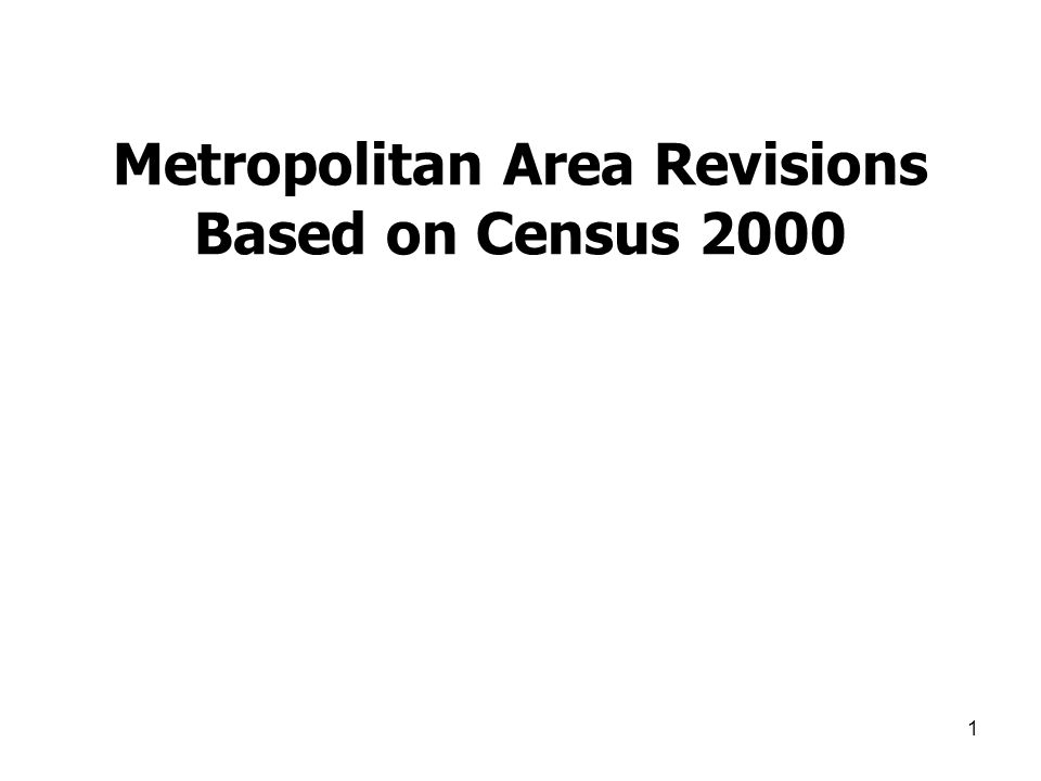 1 Metropolitan Area Revisions Based on Census 2000