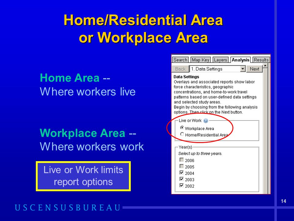 14 Home/Residential Area or Workplace Area Home Area -- Where workers live Workplace Area -- Where workers work Live or Work limits report options