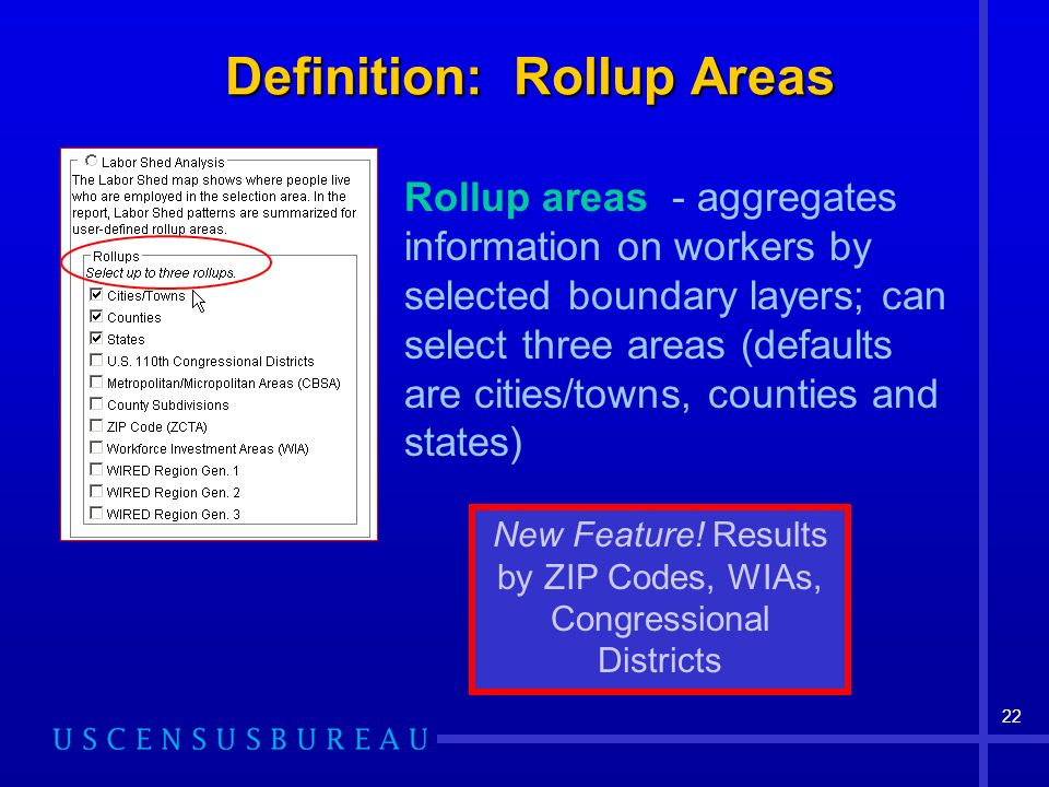 22 Definition: Rollup Areas Definition: Rollup Areas Rollup areas - aggregates information on workers by selected boundary layers; can select three areas (defaults are cities/towns, counties and states) New Feature.