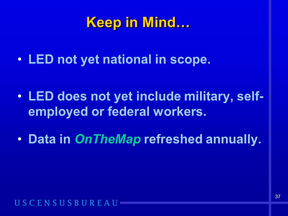 37 Keep in Mind… LED not yet national in scope.