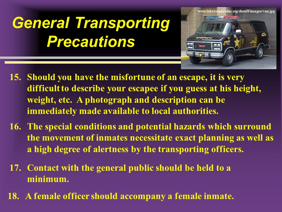 General Transporting Precautions 15.Should you have the misfortune of an escape, it is very difficult to describe your escapee if you guess at his hei